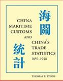 China Maritime Customs and China's Trade Statistics, 1859-1948, Lyons, Thomas P., 0972914757