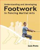 Understanding and Developing Footwork in Fencing Martial Arts, Luis Preto, 1463714750