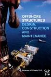 Offshore Structures : Design, Construction and Maintenance, El-Reedy, Mohamed A., 012385475X