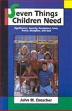 Seven Things Children Need, Drescher, John M., 0836134753
