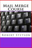 Mail Merge Course, Robert Stetson, 1481144758