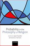 Probability in the Philosophy of Religion, Chandler, Jake and Harrison, Victoria S., 0199604762