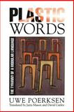 Plastic Words : The Tyranny of a Modular Language, Poerksen, Uwe, 0271014768