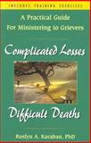 Complicated Losses, Difficult Deaths : A Practical Guide for Ministering to Grievers, Karaban, Roslyn A., 0893904767