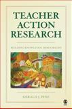 Teacher Action Research : Building Knowledge Democracies, Pine, Gerald J., 1412964768