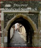 Discover Medieval Sandwich : A Guide to its History and Buildings, Clarke, Helen, 1842174762