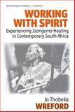 Working with Spirit : Experiencing Izangoma Healing in Contemporary South Africa, Wreford, Jo Thobeka, 1845454766