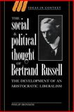 The Social and Political Thought of Bertrand Russell : The Development of an Aristocratic Liberalism, Ironside, Philip and Skinner, Quentin, 0521024765