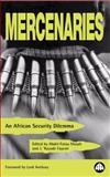 Mercenaries : An African Security Dilemma, Musah, Abdel-Fatau and Fayemi, J. Kayode, 0745314767