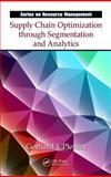 Supply Chain Optimization Through Segmentation and Analytics, Gerhard J. Plenert, 1466584769
