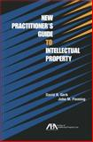 New Practitioner's Guide to Intellectual Property, David R. Gerk and John M. Fleming, 1614384762