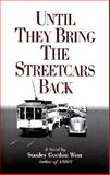 Until They Bring the Streetcars Back, West, Stanley G., 0965624765