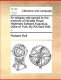 An Elegiac Ode Sacred to the Memory of His Late Royal Highness Edward Augustus, Duke of York by Richard Rolt, Richard Rolt, 1170694764