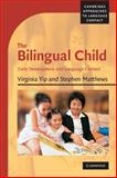 The Bilingual Child : Early Development and Language Contact, Yip, Virginia and Matthews, Stephen, 0521544769