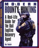 Modern Bounty Hunting : A Real-Life Guide for the Bail Fugitive Recovery Agent, Venator, Rex, 1581604769