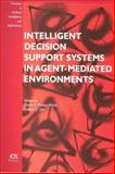 Intelligent Decision Support Systems in Agent-Mediated Environments, Gloria E. Phillips-Wren, Lakhmi C. Jain, 1586034766
