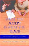 What You Accept Is What You Teach : Setting Standards for Employee Accountability, Cohen, Michael Henry, 1886624763