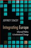 Integrating Europe : Informal Politics and Institutional Change, Stacey, Jeffrey, 0199584761