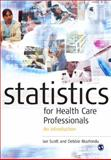 Statistics for Health Care Professionals : An Introduction, Mazhindu, Debbie and Scott, Ian, 0761974768