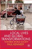 Local Lives and Global Transformations : Towards World Society, Kennedy, Paul, 0230224768