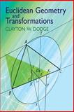 Euclidean Geometry and Transformations, Dodge, Clayton W., 0486434761