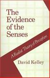 The Evidence of the Senses : A Realist Theory of Perception, Kelley, David, 0807114766