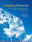 Creating Tomorrow : Planning, Developing and Sustaining Change in Education and Other Public Services, Collarbone, Pat, 1855394766