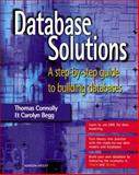 Database Solutions : A Step-by-Step Guide to Building Databases, Connolly, Thomas and Begg, Carolyn, 0201674769