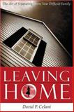 Leaving Home : The Art of Separating from Your Difficult Family, Celani, David P., 0231134762