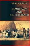 Democracy and the Foreigner, Honig, Bonnie, 0691114765
