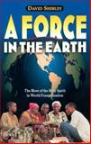 A Force in the Earth : The Move of the Holy Spirit in World Evangelization, Shibley, David, 0884194760