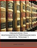 Grundzüge der Mathematisch-Physikalischen Akustik, Alfred Kalhne and Alfred Kalähne, 114798476X