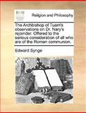 The Archbishop of Tuam's Observations on Dr Nary's Rejoinder Offered to the Serious Consideration of All Who Are of the Roman Communion, Edward Synge, 1170584764
