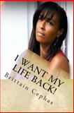 I Want My Life Back!, Brittain Cephas, 1493634763