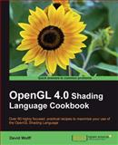 OpenGL 4. 0 Shading Language Cookbook, Wolff, David, 1849514763