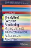 The Myth of Executive Functioning : Missing Elements in Conceptualization, Evaluation, and Assessment, Koziol, Leonard F., 3319044761