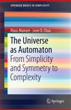 The Universe as Automaton : From Simplicity and Symmetry to Complexity, Mainzer, Klaus and Chua, Leon O., 3642234763