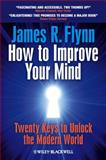 How to Improve Your Mind, James R. Flynn, 1119944767