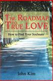 The Roadmap to True Love, John Kim, 0595304761
