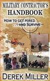 Military Contractor's Handbook How to Get Hired ... and Survive, Derek Miller, 148111476X