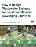 Designing Wastewater Systems According to Local Conditions : Enhancing the Chance of Success, Robbins, David M. and Ligon, Grant C., 178040476X