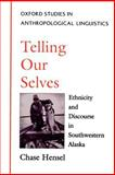 Telling Our Selves : Ethnicity and Discourse in Southwestern Alaska, Hensel, Chase, 0195094778