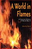 A World in Flames : A Concise History of World War II, Byrd, Martha, 0817354778