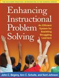 Enhancing Instructional Problem Solving : An Efficient System for Assisting Struggling Learners, Begeny, John C. and Schulte, Ann C., 1462504779