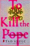 To Kill the Pope, Tad Szulc, 1476774773