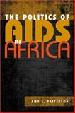 The Politics of AIDS in Africa, Patterson, Amy S., 1588264777