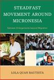 Steadfast Movement Around Micronesia : Satowan Enlargements Beyond Migration, Bautista, Lola Quan, 0739134779