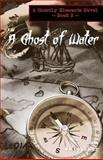 A Ghost of Water, Sam Whittaker, 146631477X