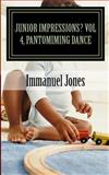 Junior Impressions? Vol 4, Pantomiming Dance, Immanuel Jones, 1482534770