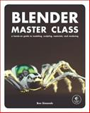 Blender Master Class : A Hands-On Guide to Modeling, Sculpting, Materials, and Rendering, Simonds, Ben, 1593274777